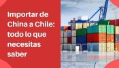 importar de china a chile